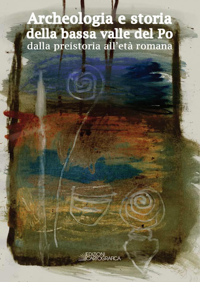 Archeologia e storia della bassa valle del Po - copertina